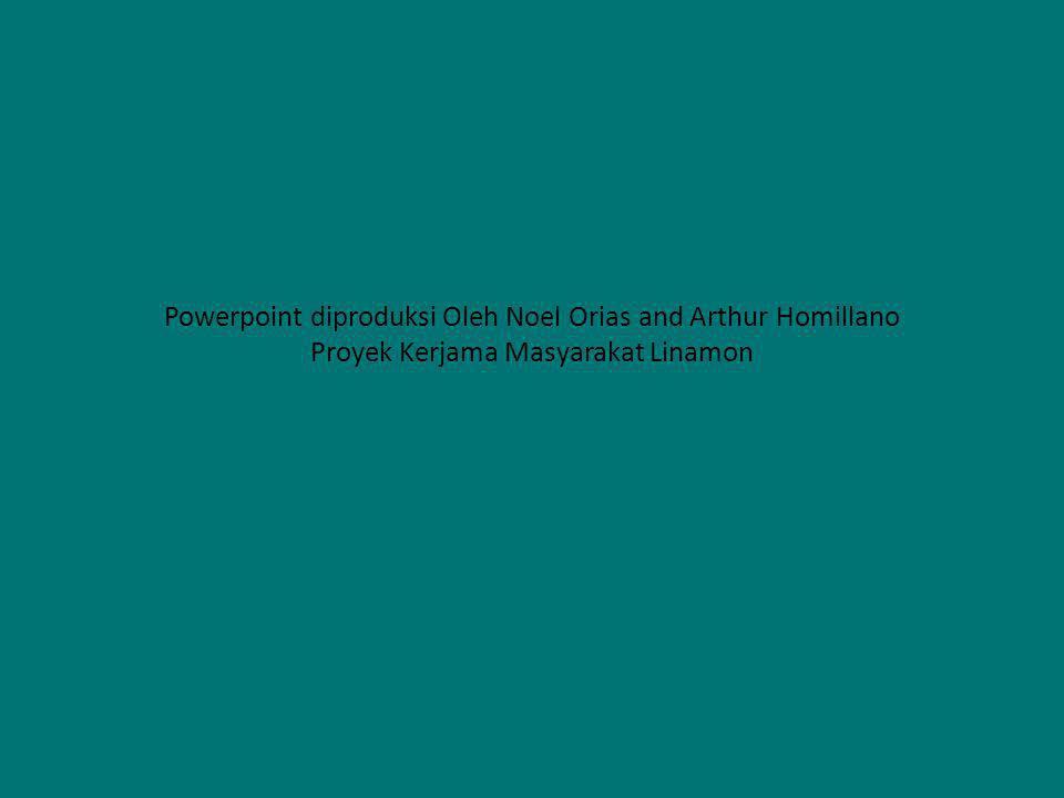 Powerpoint diproduksi Oleh Noel Orias and Arthur Homillano Proyek Kerjama Masyarakat Linamon