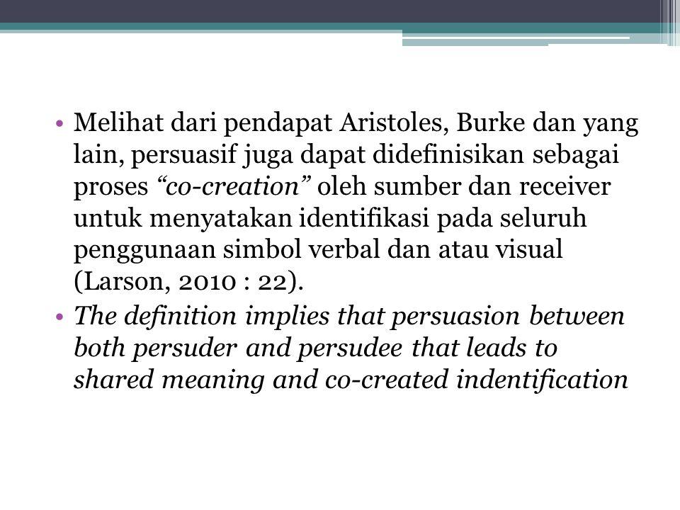 """Melihat dari pendapat Aristoles, Burke dan yang lain, persuasif juga dapat didefinisikan sebagai proses """"co-creation"""" oleh sumber dan receiver untuk m"""