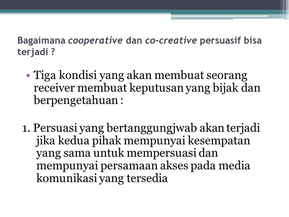 Bagaimana cooperative dan co-creative persuasif bisa terjadi ? Tiga kondisi yang akan membuat seorang receiver membuat keputusan yang bijak dan berpen