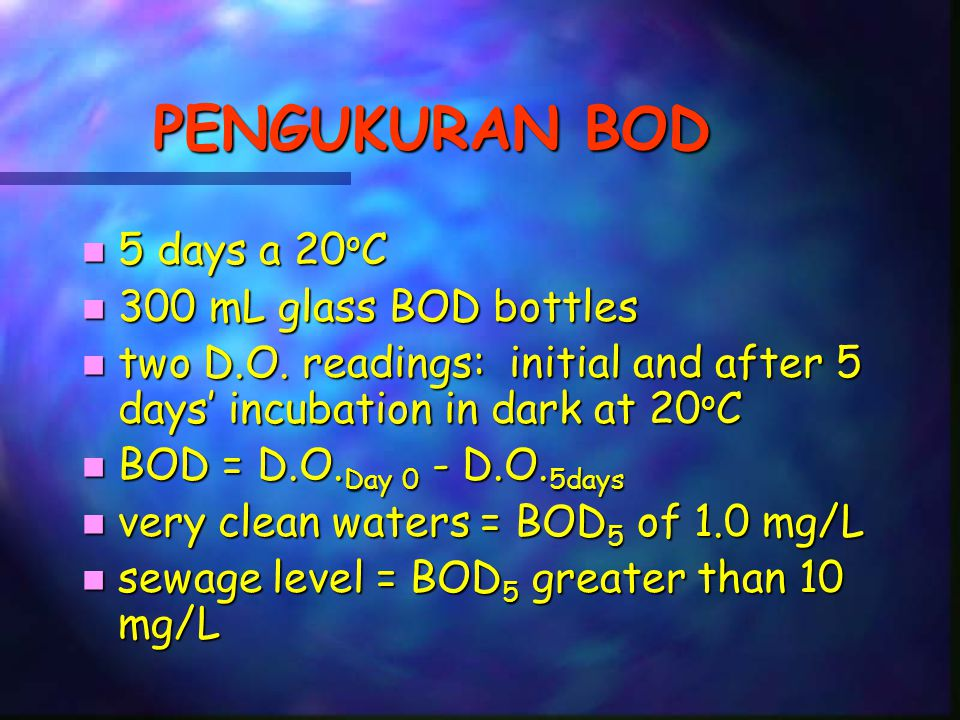 PENGUKURAN BOD n 5 days a 20 o C n 300 mL glass BOD bottles n two D.O.