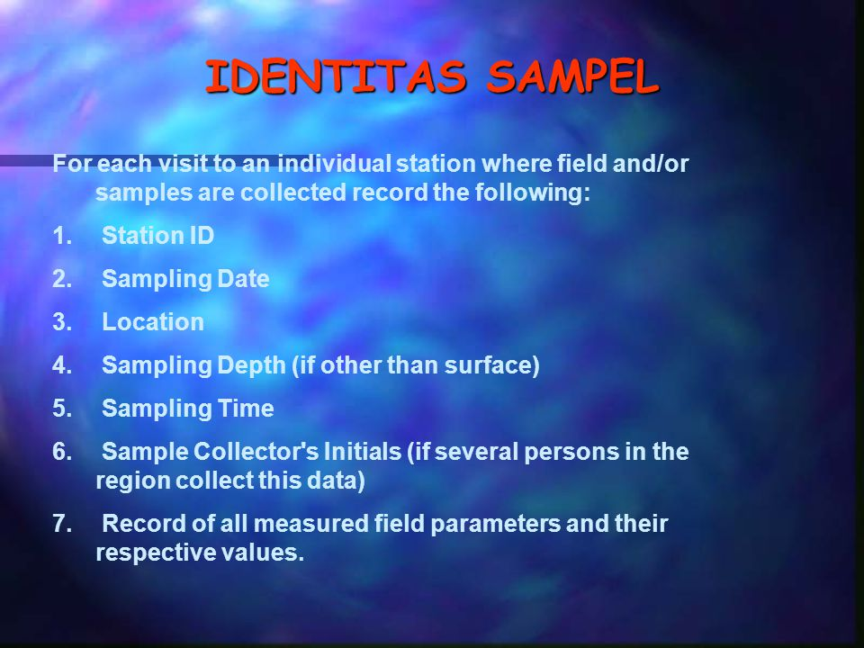 IDENTITAS SAMPEL For each visit to an individual station where field and/or samples are collected record the following: 1.