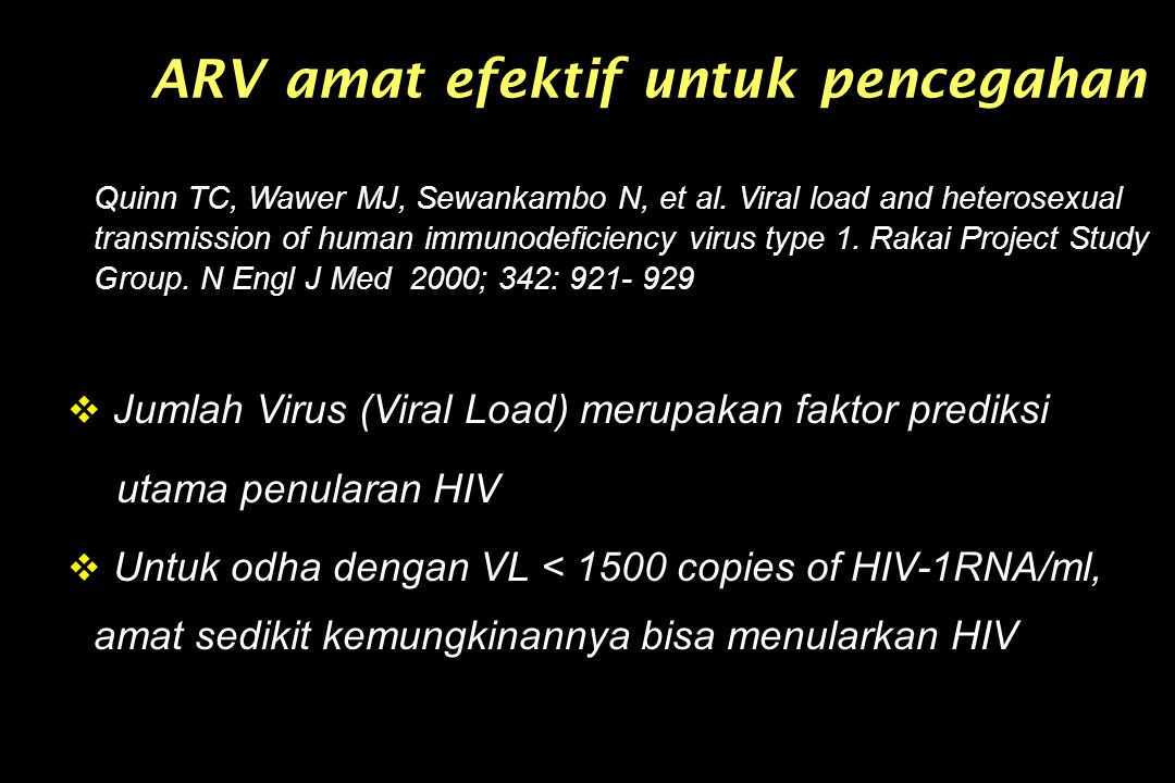 ARV amat efektif untuk pencegahan Quinn TC, Wawer MJ, Sewankambo N, et al. Viral load and heterosexual transmission of human immunodeficiency virus ty
