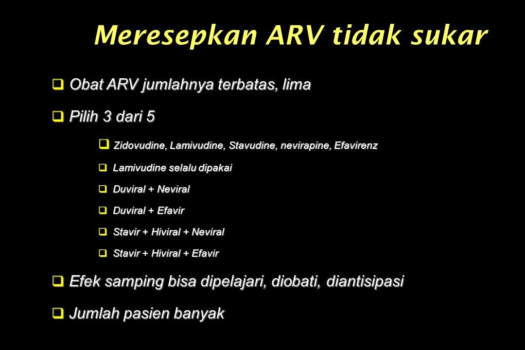 Meresepkan ARV tidak sukar  Obat ARV jumlahnya terbatas, lima  Pilih 3 dari 5  Zidovudine, Lamivudine, Stavudine, nevirapine, Efavirenz  Lamivudine selalu dipakai  Duviral + Neviral  Duviral + Efavir  Stavir + Hiviral + Neviral  Stavir + Hiviral + Efavir  Efek samping bisa dipelajari, diobati, diantisipasi  Jumlah pasien banyak