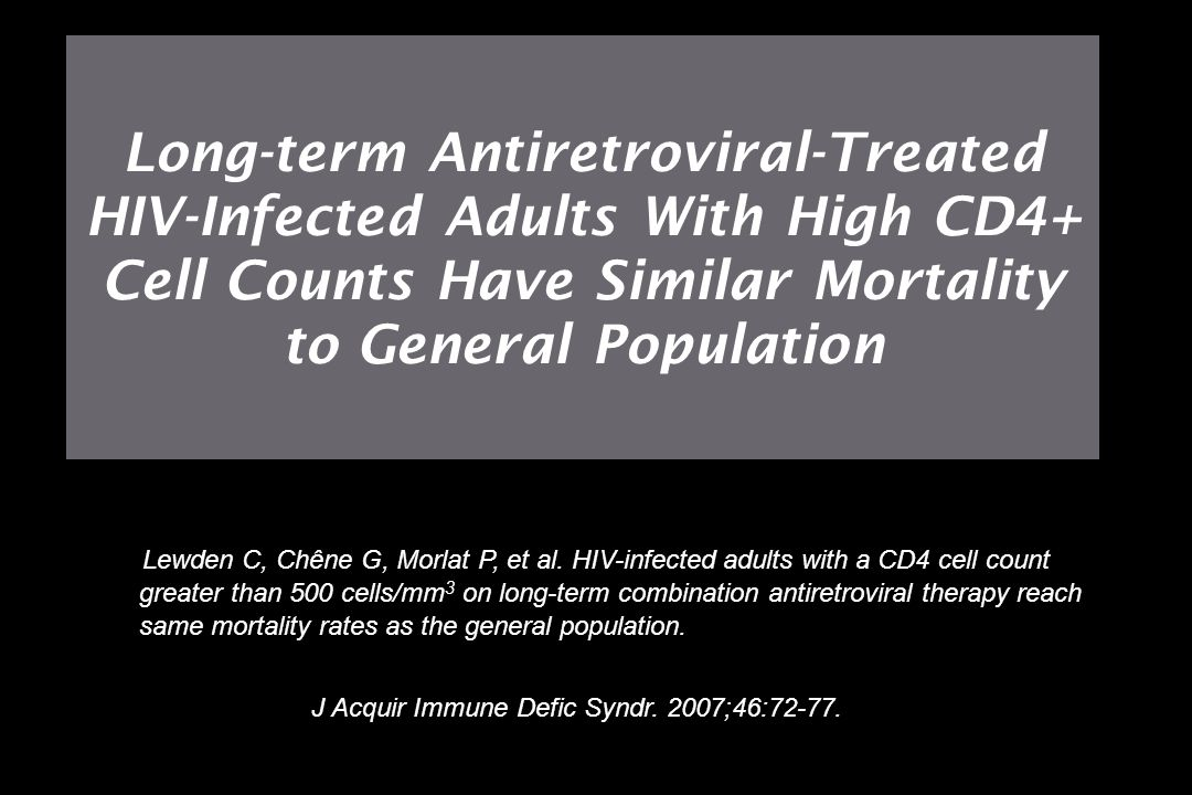 Long-term Antiretroviral-Treated HIV-Infected Adults With High CD4+ Cell Counts Have Similar Mortality to General Population Lewden C, Chêne G, Morlat