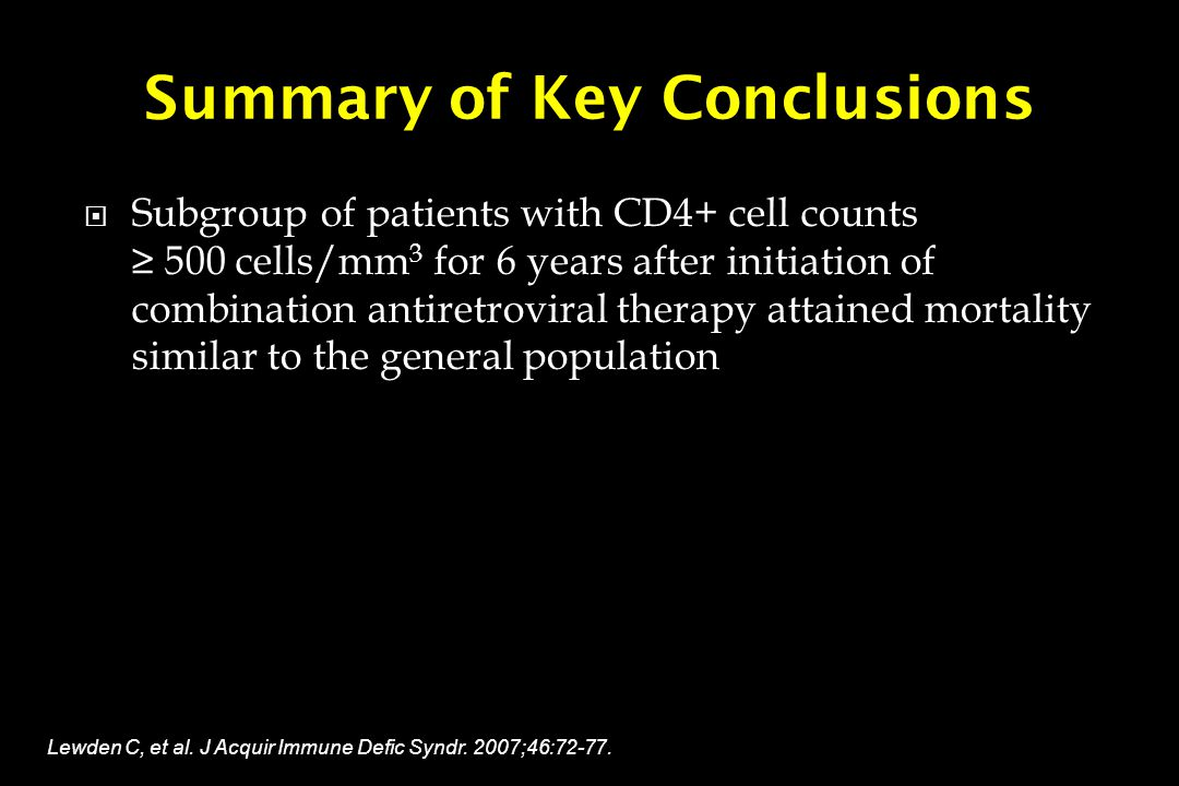 Summary of Key Conclusions  Subgroup of patients with CD4+ cell counts ≥ 500 cells/mm 3 for 6 years after initiation of combination antiretroviral th