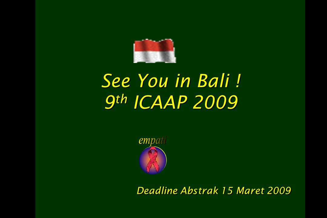 See You in Bali ! 9 th ICAAP 2009 Deadline Abstrak 15 Maret 2009