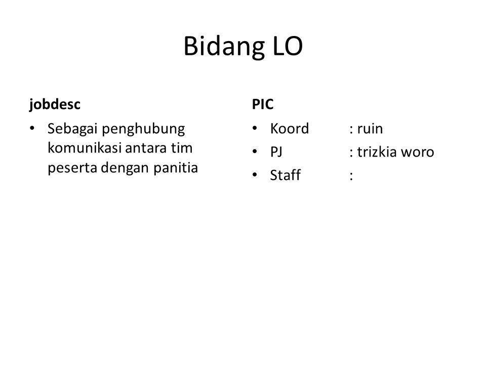 Bidang LO jobdesc Sebagai penghubung komunikasi antara tim peserta dengan panitia PIC Koord: ruin PJ: trizkia woro Staff: