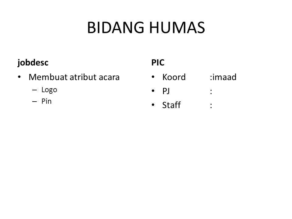 BIDANG HUMAS jobdesc Membuat atribut acara – Logo – Pin PIC Koord:imaad PJ: Staff:
