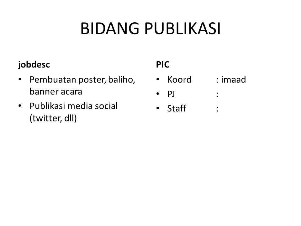 BIDANG PUBLIKASI jobdesc Pembuatan poster, baliho, banner acara Publikasi media social (twitter, dll) PIC Koord: imaad PJ: Staff:
