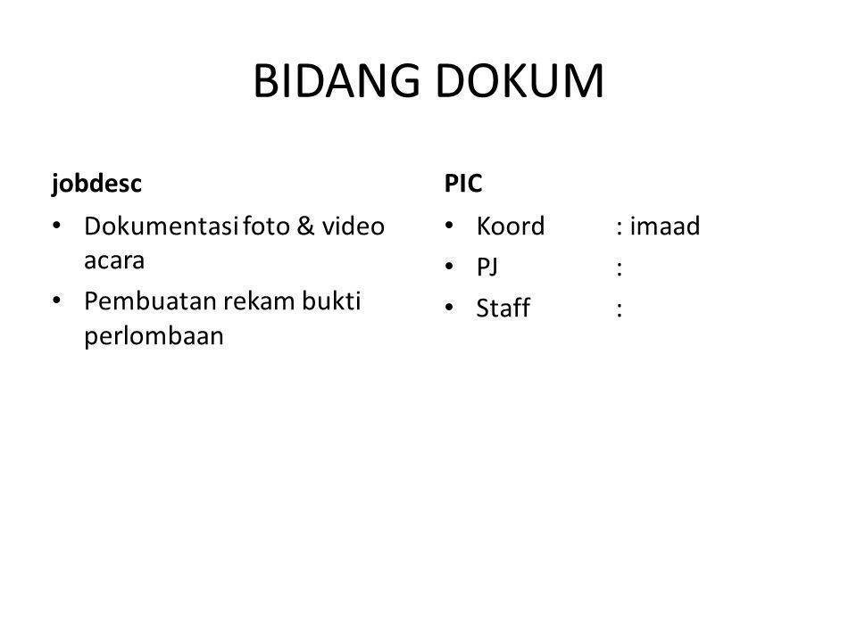 BIDANG DOKUM jobdesc Dokumentasi foto & video acara Pembuatan rekam bukti perlombaan PIC Koord: imaad PJ: Staff: