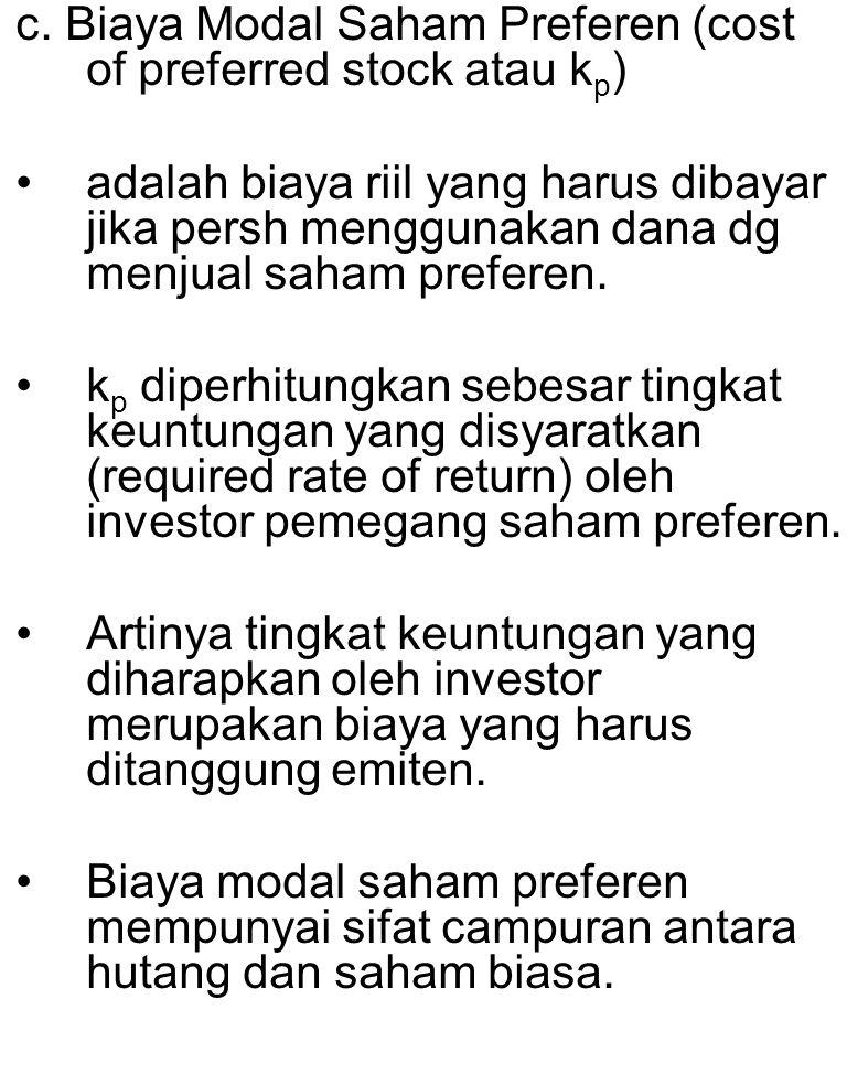 c. Biaya Modal Saham Preferen (cost of preferred stock atau k p ) adalah biaya riil yang harus dibayar jika persh menggunakan dana dg menjual saham pr