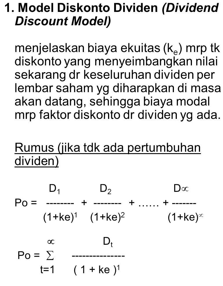 1. Model Diskonto Dividen (Dividend Discount Model) menjelaskan biaya ekuitas (k e ) mrp tk diskonto yang menyeimbangkan nilai sekarang dr keseluruhan