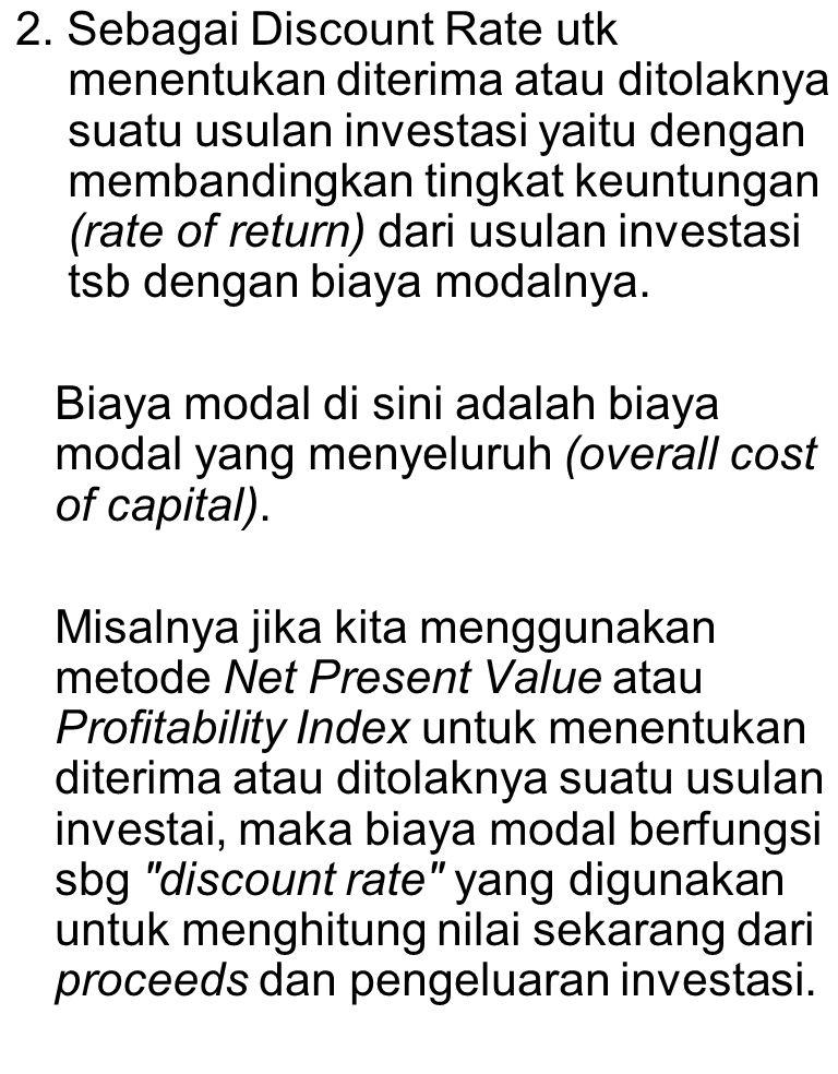 2. Sebagai Discount Rate utk menentukan diterima atau ditolaknya suatu usulan investasi yaitu dengan membandingkan tingkat keuntungan (rate of return)