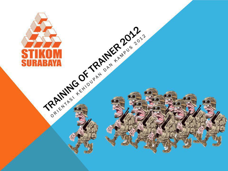 TRAINING OF TRAINER 2012 ORIENTASI KEHIDUPAN DAN KAMPUS 2012