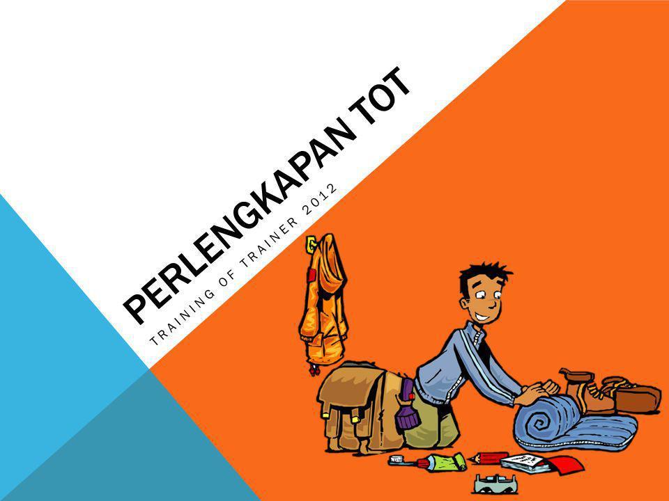 PERLENGKAPAN TOT TRAINING OF TRAINER 2012