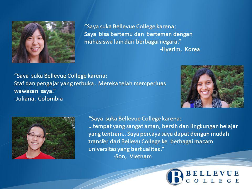 Saya suka Bellevue College karena: Saya bisa bertemu dan berteman dengan mahasiswa lain dari berbagai negara. -Hyerim, Korea Saya suka Bellevue College karena: Staf dan pengajar yang terbuka.