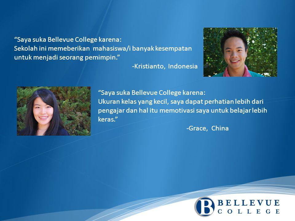 Saya suka Bellevue College karena: Sekolah ini memeberikan mahasiswa/i banyak kesempatan untuk menjadi seorang pemimpin. -Kristianto, Indonesia Saya suka Bellevue College karena: Ukuran kelas yang kecil, saya dapat perhatian lebih dari pengajar dan hal itu memotivasi saya untuk belajar lebih keras. -Grace, China