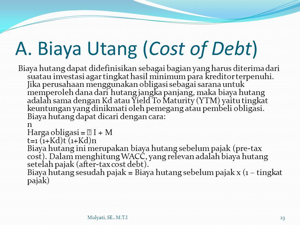A. Biaya Utang (Cost of Debt) Biaya hutang dapat didefinisikan sebagai bagian yang harus diterima dari suatau investasi agar tingkat hasil minimum par
