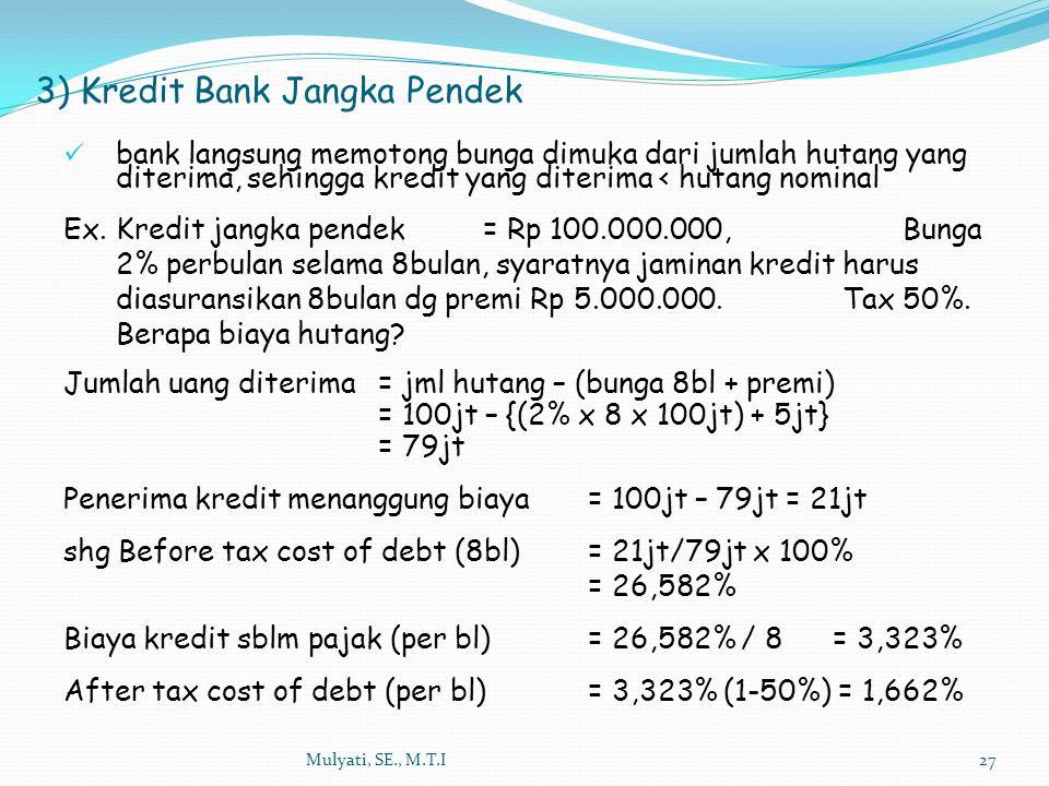 Mulyati, SE., M.T.I27 bank langsung memotong bunga dimuka dari jumlah hutang yang diterima, sehingga kredit yang diterima < hutang nominal Ex. Kredit