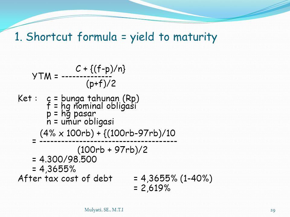 Mulyati, SE., M.T.I29 C + {(f-p)/n} YTM = -------------- (p+f)/2 Ket :c = bunga tahunan (Rp) f = hg nominal obligasi p = hg pasar n = umur obligasi (4