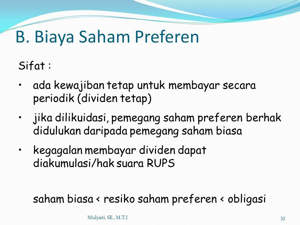 B. Biaya Saham Preferen Mulyati, SE., M.T.I33 Sifat : ada kewajiban tetap untuk membayar secara periodik (dividen tetap) jika dilikuidasi, pemegang sa
