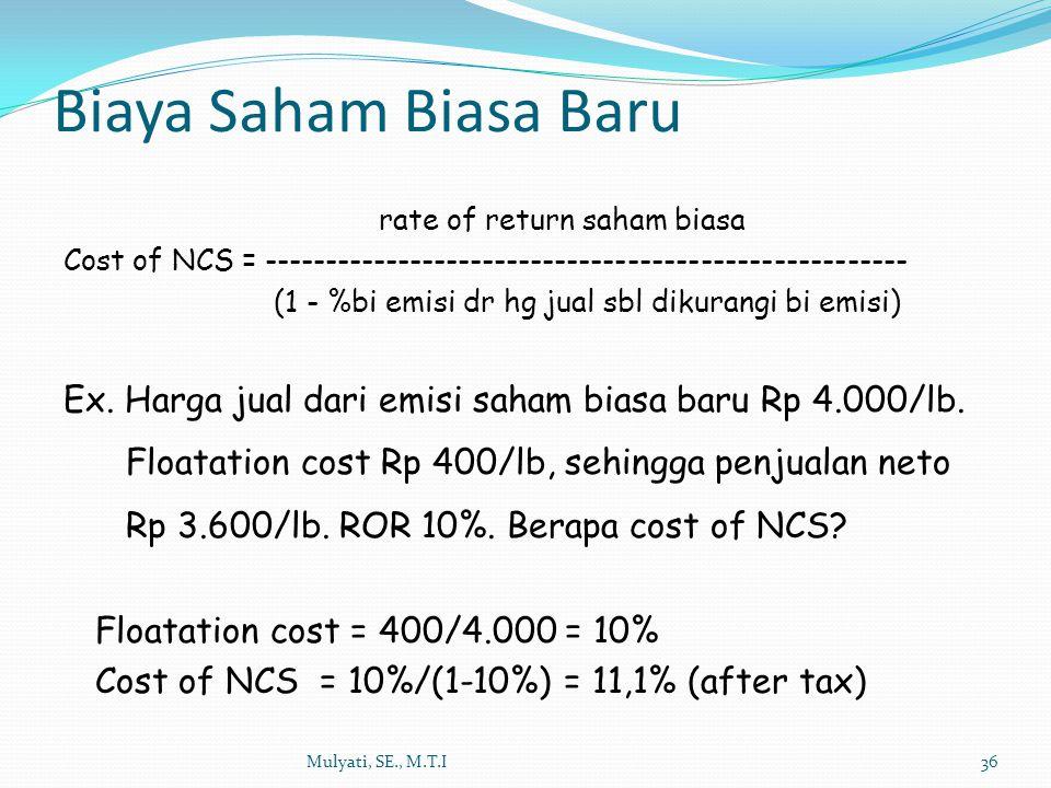 Mulyati, SE., M.T.I36 rate of return saham biasa Cost of NCS = ----------------------------------------------------- (1 - %bi emisi dr hg jual sbl dik