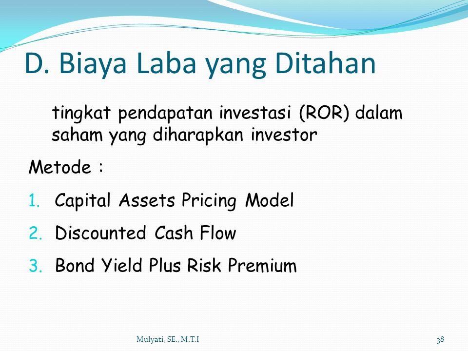 D. Biaya Laba yang Ditahan Mulyati, SE., M.T.I38 tingkat pendapatan investasi (ROR) dalam saham yang diharapkan investor Metode : 1. Capital Assets Pr
