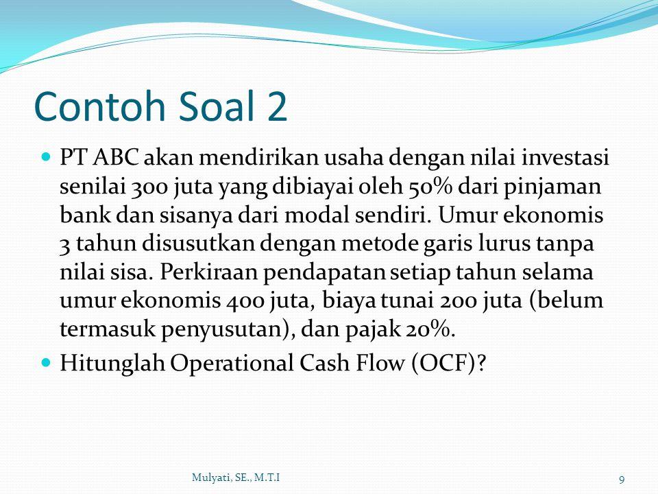 Contoh Soal 2 PT ABC akan mendirikan usaha dengan nilai investasi senilai 300 juta yang dibiayai oleh 50% dari pinjaman bank dan sisanya dari modal se