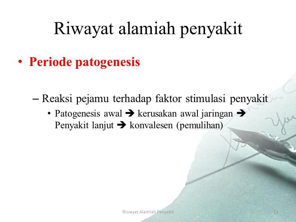 Riwayat Alamiah Penyakit11 Riwayat alamiah penyakit Periode patogenesis –Reaksi pejamu terhadap faktor stimulasi penyakit Patogenesis awal  kerusakan awal jaringan  Penyakit lanjut  konvalesen (pemulihan)
