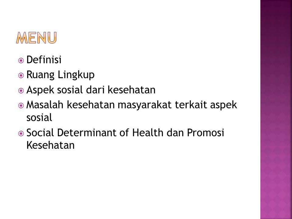  Definisi  Ruang Lingkup  Aspek sosial dari kesehatan  Masalah kesehatan masyarakat terkait aspek sosial  Social Determinant of Health dan Promosi Kesehatan