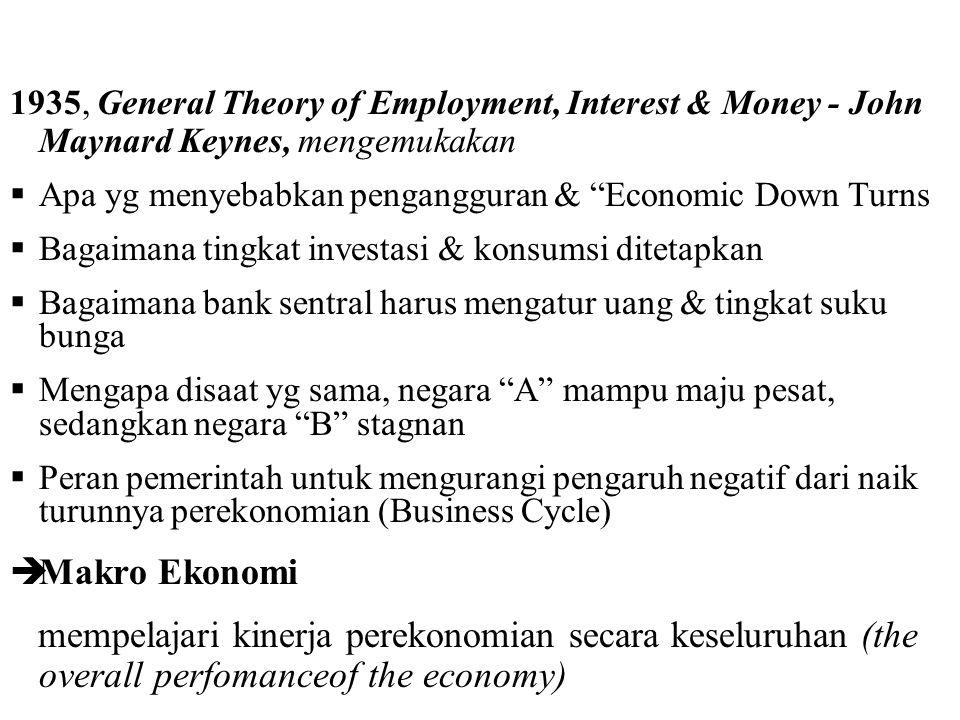 "1935, General Theory of Employment, Interest & Money - John Maynard Keynes, mengemukakan  Apa yg menyebabkan pengangguran & ""Economic Down Turns  Ba"