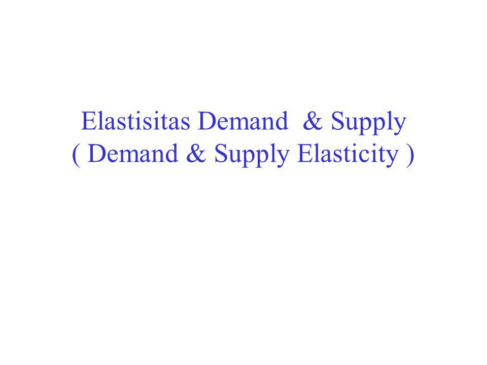 Elastisitas Demand & Supply ( Demand & Supply Elasticity )