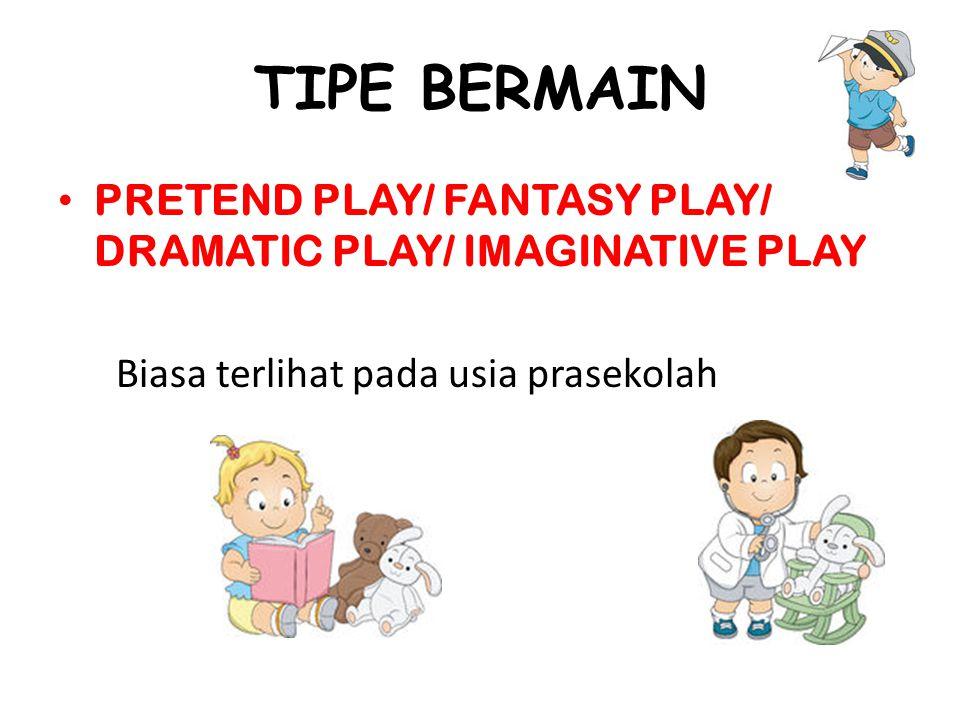 TIPE BERMAIN PRETEND PLAY/ FANTASY PLAY/ DRAMATIC PLAY/ IMAGINATIVE PLAY Biasa terlihat pada usia prasekolah