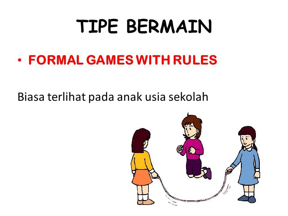 TIPE BERMAIN FORMAL GAMES WITH RULES Biasa terlihat pada anak usia sekolah