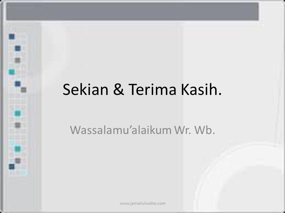 Sekian & Terima Kasih. Wassalamu'alaikum Wr. Wb. www.jamalwiwoho.com