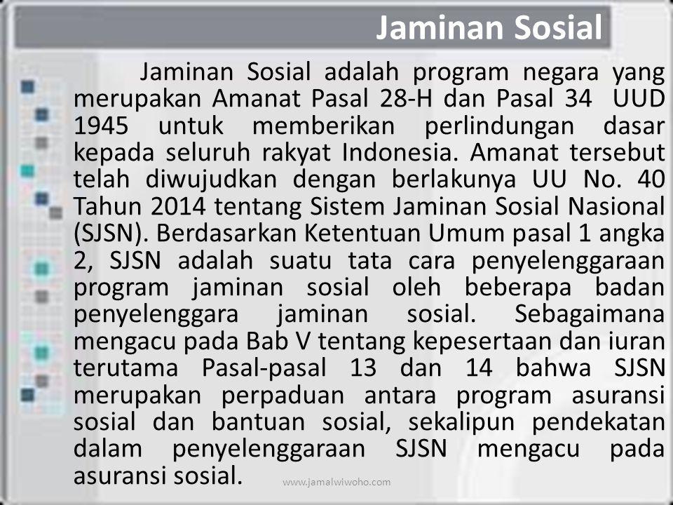 Jaminan Sosial Jaminan Sosial adalah program negara yang merupakan Amanat Pasal 28-H dan Pasal 34 UUD 1945 untuk memberikan perlindungan dasar kepada seluruh rakyat Indonesia.