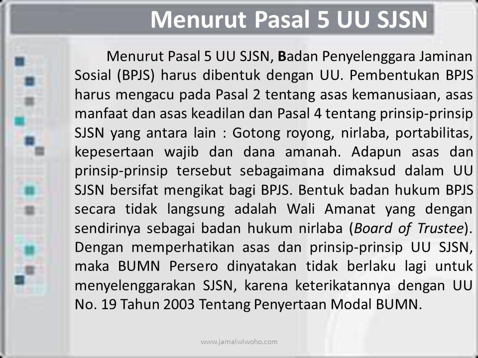 Menurut Pasal 5 UU SJSN Menurut Pasal 5 UU SJSN, Badan Penyelenggara Jaminan Sosial (BPJS) harus dibentuk dengan UU.