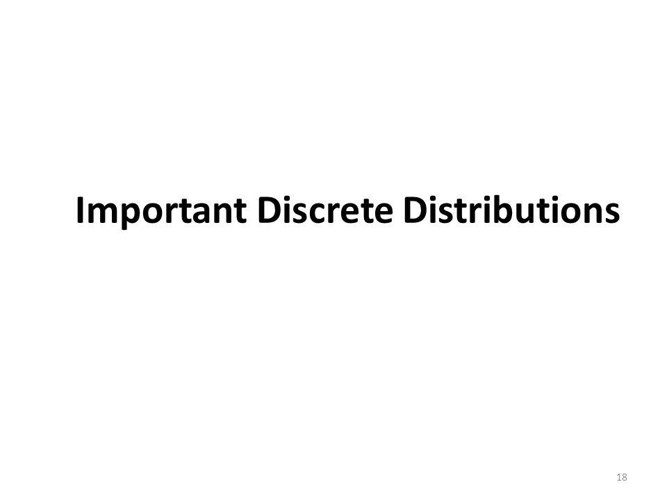 Important Discrete Distributions 18