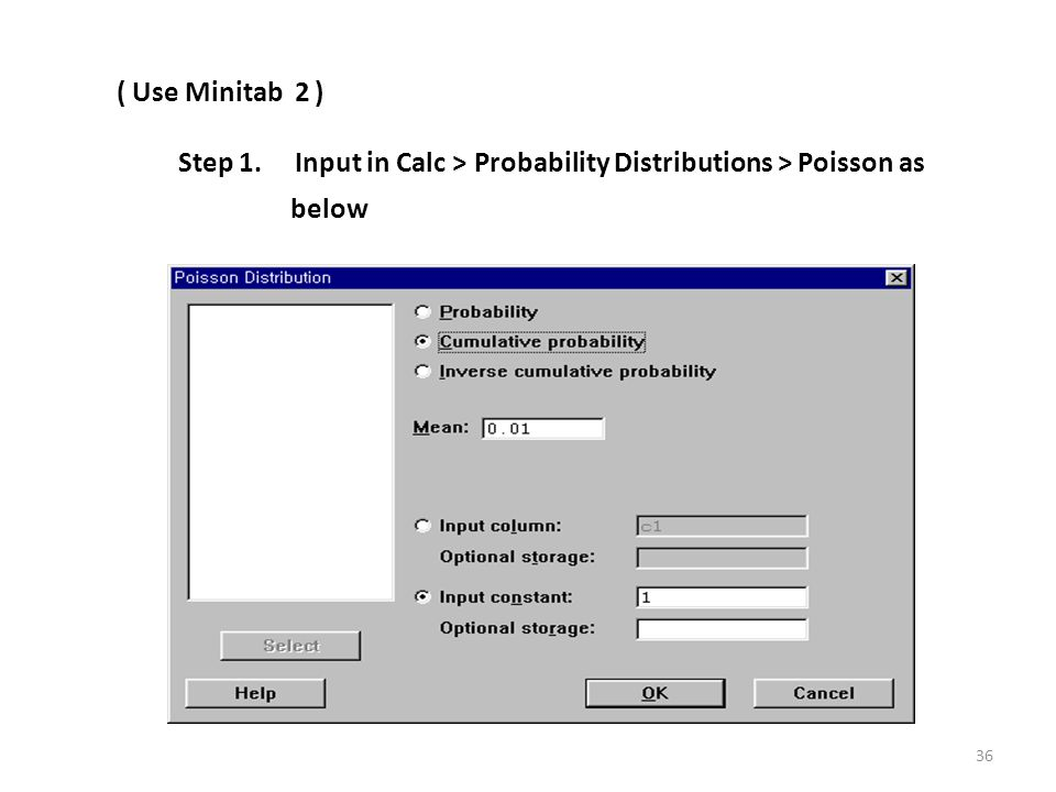 Step 1. Input in Calc > Probability Distributions > Poisson as below ( Use Minitab 2 ) 36