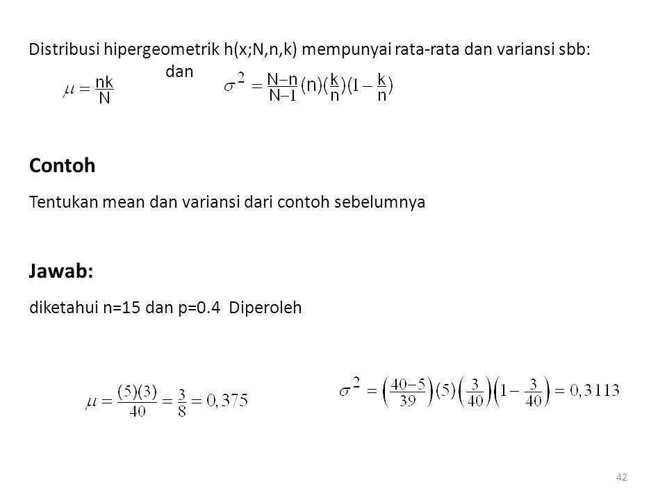 42 Distribusi hipergeometrik h(x;N,n,k) mempunyai rata-rata dan variansi sbb: dan Contoh Tentukan mean dan variansi dari contoh sebelumnya Jawab: dike