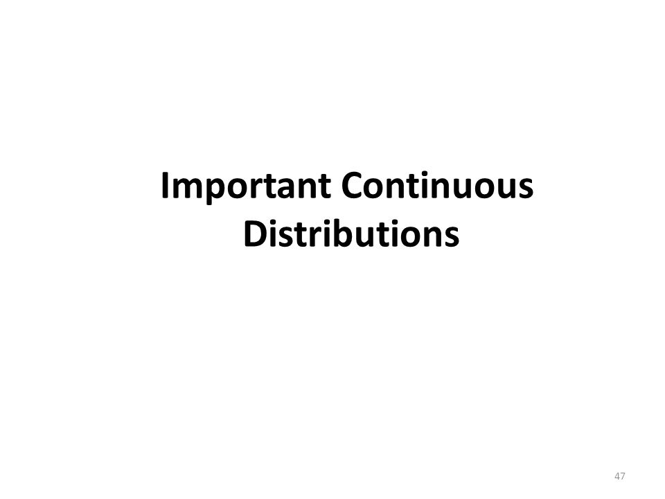 Important Continuous Distributions 47