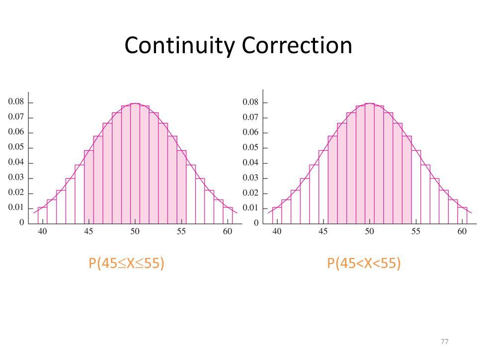 Continuity Correction 77 P(45  X  55) P(45<X<55)