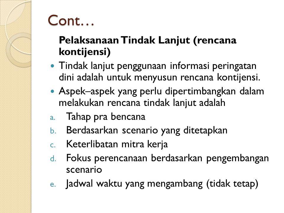 Cont… Pelaksanaan Tindak Lanjut (rencana kontijensi) Tindak lanjut penggunaan informasi peringatan dini adalah untuk menyusun rencana kontijensi. Aspe