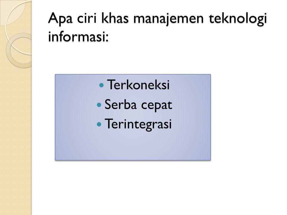 Apa khas manajemen teknologi informasi: Apa ciri khas manajemen teknologi informasi: Terkoneksi Serba cepat Terintegrasi Terkoneksi Serba cepat Terint