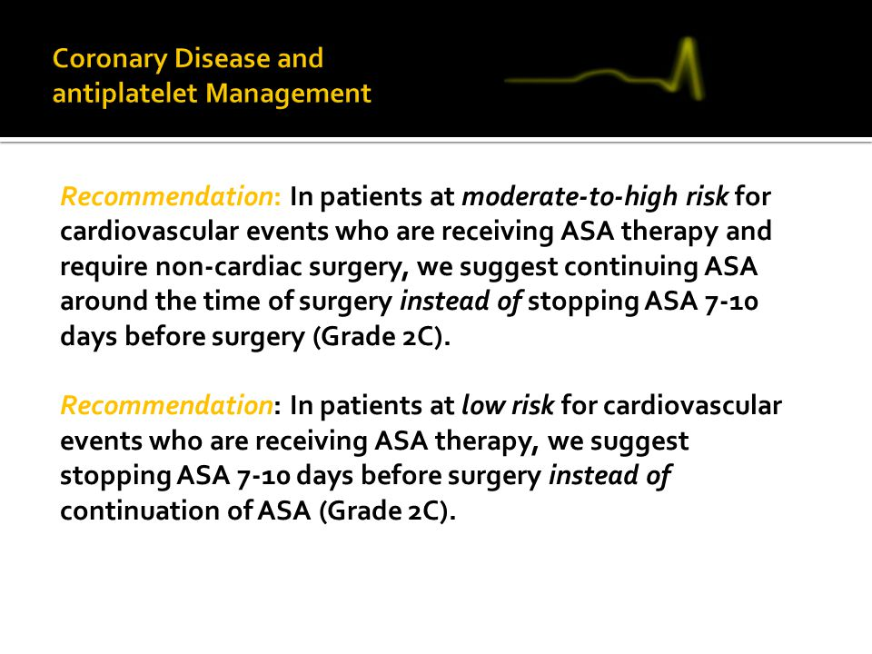 Recommendation: In patients at moderate-to-high risk for cardiovascular events who are receiving ASA therapy and require non-cardiac surgery, we sugge