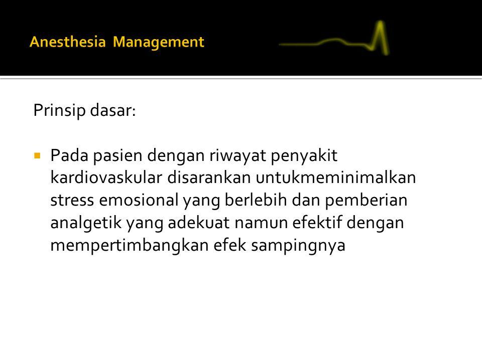 Prinsip dasar:  Pada pasien dengan riwayat penyakit kardiovaskular disarankan untukmeminimalkan stress emosional yang berlebih dan pemberian analgeti