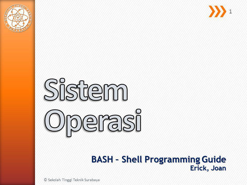 BASH – Shell Programming Guide Erick, Joan © Sekolah Tinggi Teknik Surabaya 1