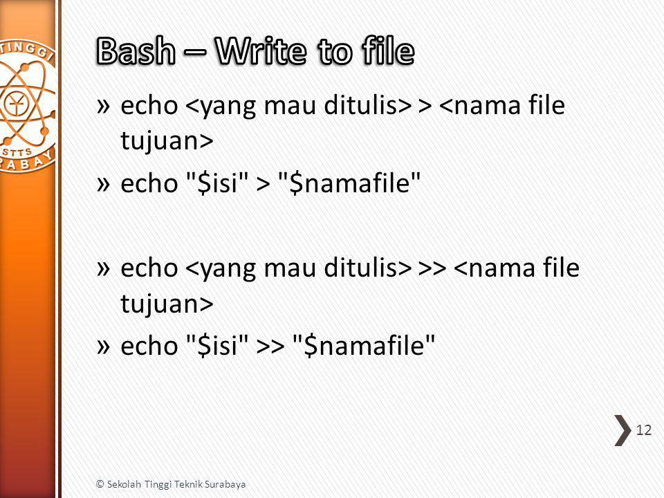 » echo > » echo $isi > $namafile » echo >> » echo $isi >> $namafile 12 © Sekolah Tinggi Teknik Surabaya