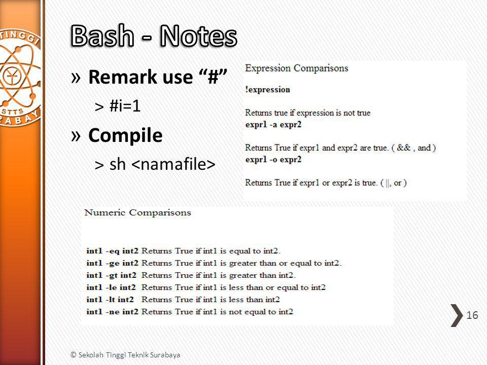 » Remark use # ˃#i=1 » Compile ˃sh 16 © Sekolah Tinggi Teknik Surabaya