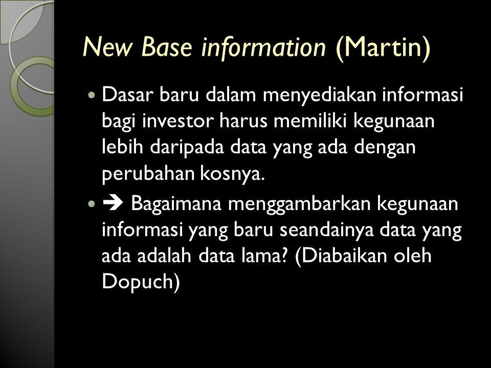 New Base information (Martin) Dasar baru dalam menyediakan informasi bagi investor harus memiliki kegunaan lebih daripada data yang ada dengan perubahan kosnya.